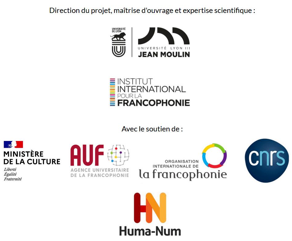 Logos des acteurs du projet du Dictionnaires des francophones : l'Université Jean Moulin Lyon 3; l'Institut international pour la francophonie (2iF); le Ministère de la culture; l'Agence universitaire de la francophonie (AUF); l'Organisation international de la francophonie (OIF); le Centre national de la recherche scientifique (CNRS) et l'infrastructure des humanités numériques Huma-Num.
