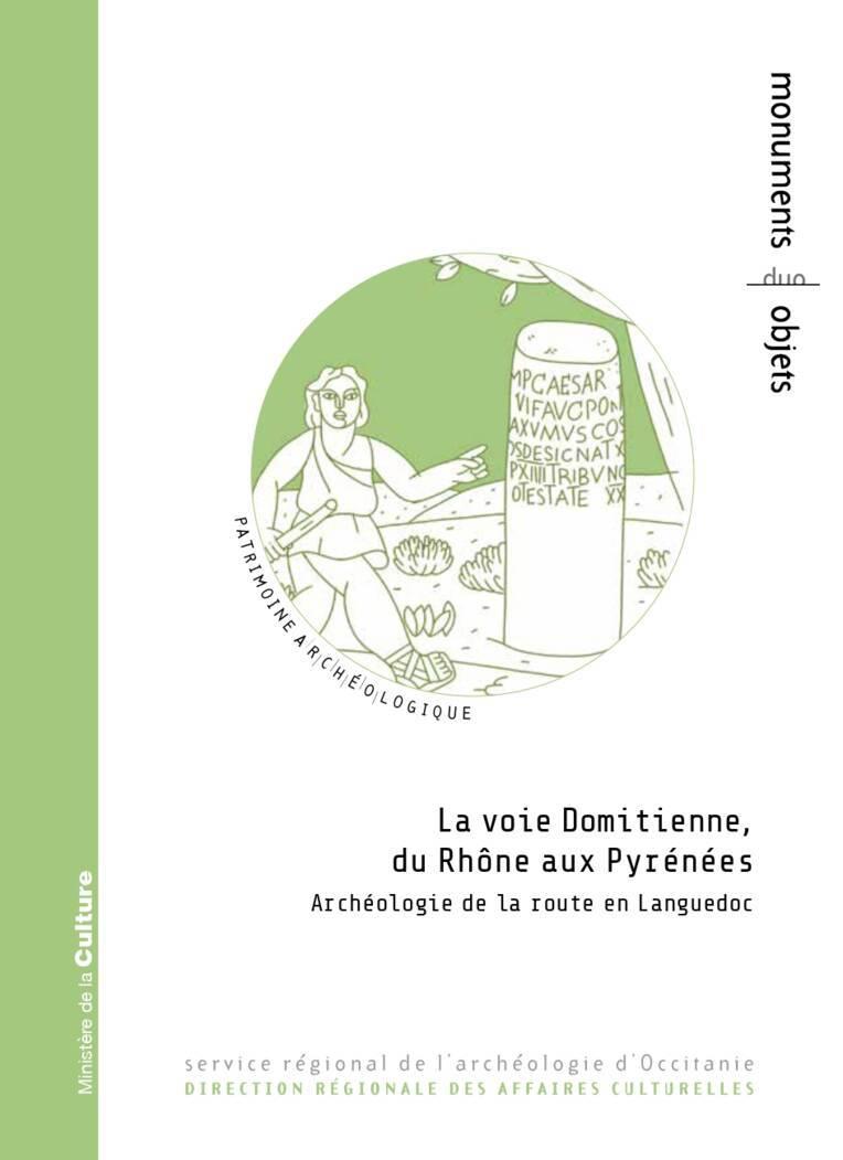 La voie Domitienne du Rhône aux Pyrénées - Archéologie de la route en Languedoc