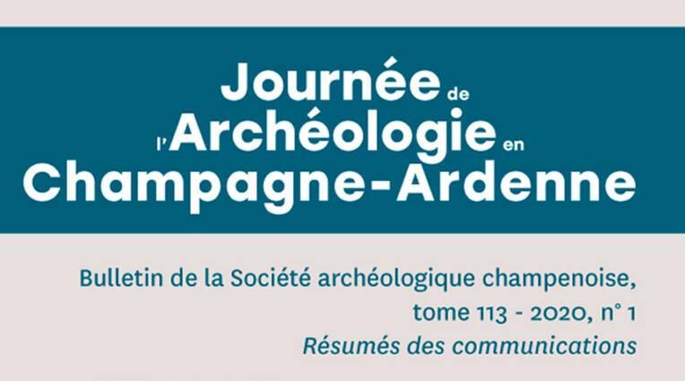 Journée de l'archéologie en Champagne-Ardenne 2019. Résumé des communications