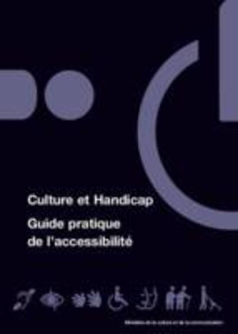Culture et handicap. Guide pratique de l'accessibilité (2007)