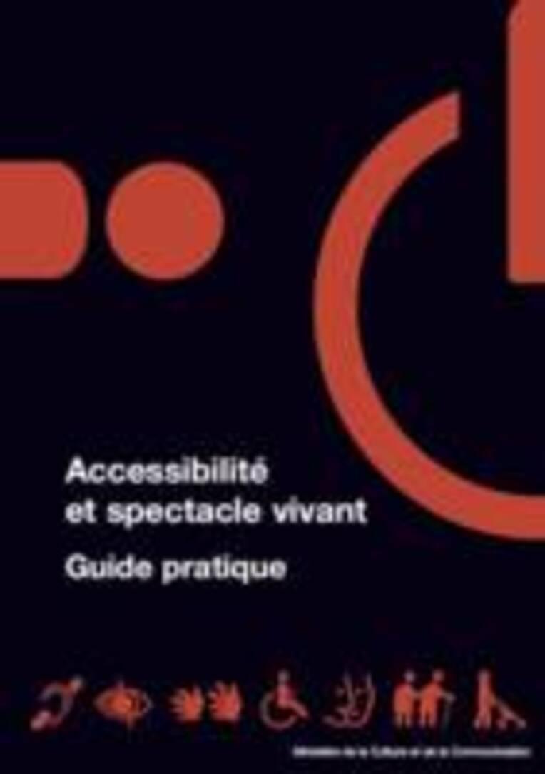 Accessibilité et spectacle vivant. Guide pratique (2008)