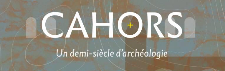 Un demi-siècle d'archéologie à Cahors, colloque les 18 et 19 novembre
