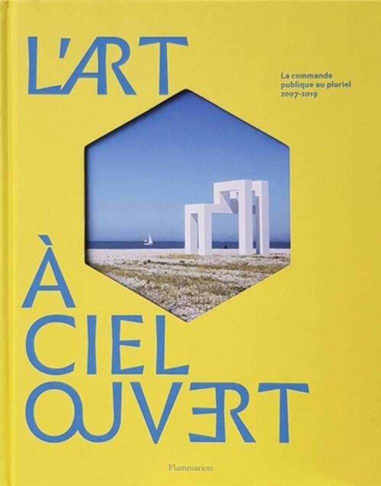 L'Art à ciel ouvert - La commande publique au pluriel (2007-2019)