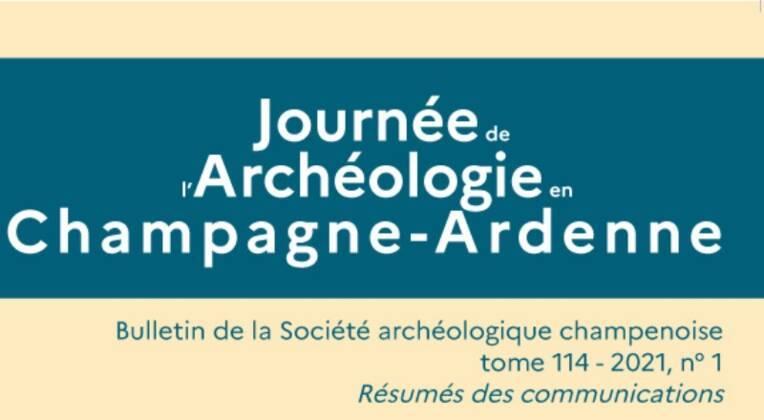 Journée de l'archéologie en Champagne-Ardenne 2020. Résumé des communications