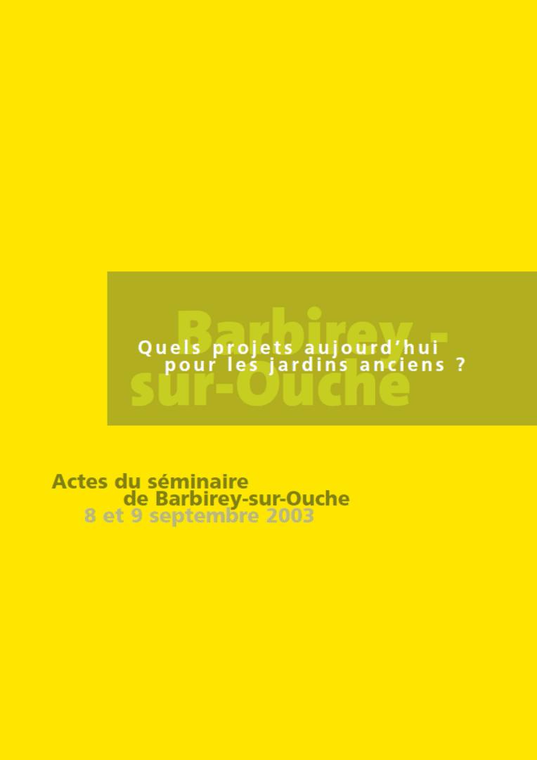 Colloque 2003 - Barbirey-sur-Ouche - Quels projets aujourd'hui pour les jardins anciens ?