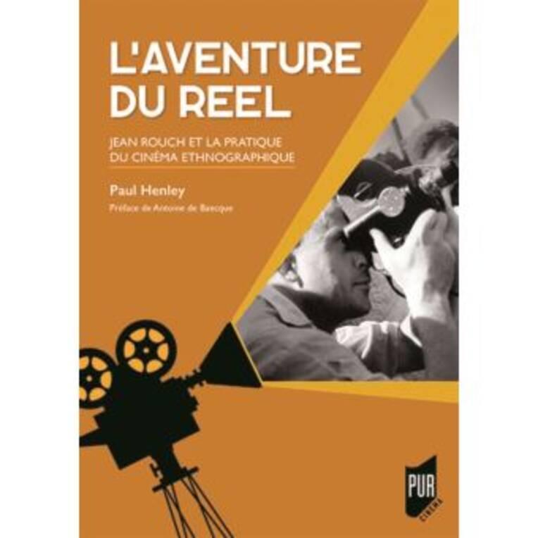 """Parution: """"L'Aventure du réel. Jean Rouch et la pratique du cinéma ethnographique"""""""