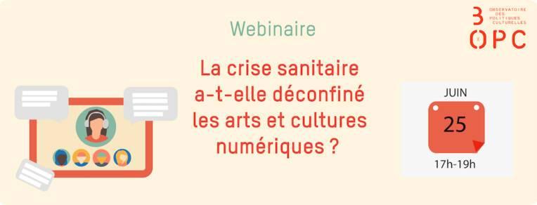 Webinaire : la crise sanitaire a-t-elle déconfiné les arts et cultures numériques ?