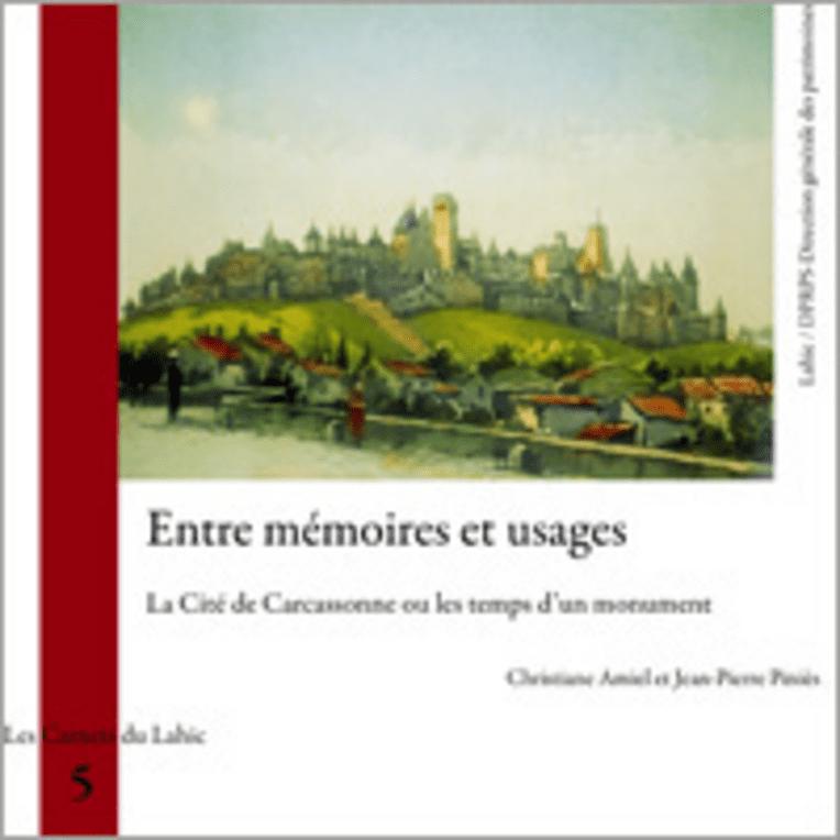 Entre mémoires et usages. La Cité de Carcassonne ou les temps d'un monument