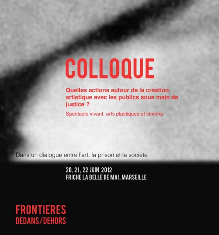 Colloque : Création artistique avec les publics sous main de justice ? du 20 au 22 juin 2012 à la Friche La Belle de Mai à Marseille