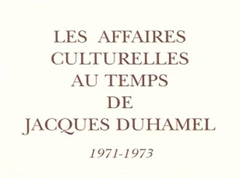 Les affaires culturelles au temps de Jacques Duhamel, 1971-1973