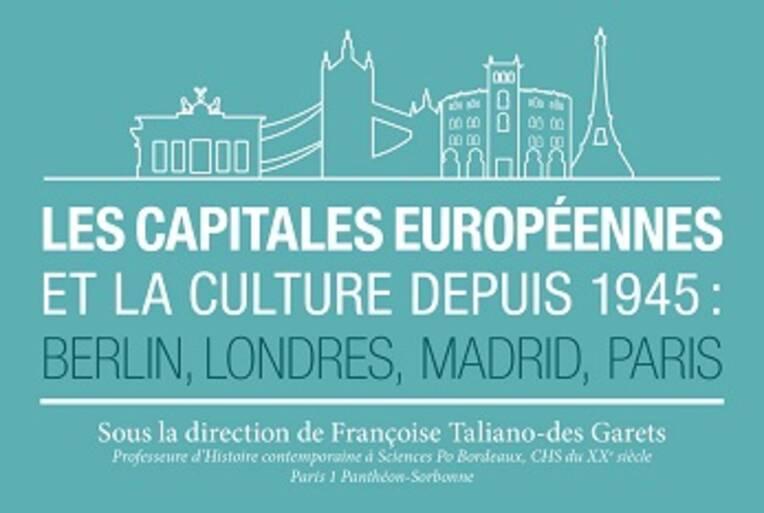 Culture et politique dans les capitales européennes depuis 1945 (Berlin, Londres, Madrid, Paris)