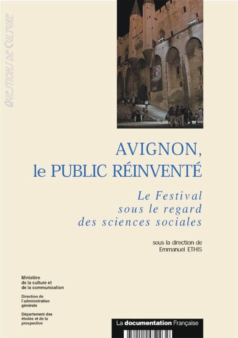 Avignon, le Public réinventé. Le Festival sous le regard des sciences sociales