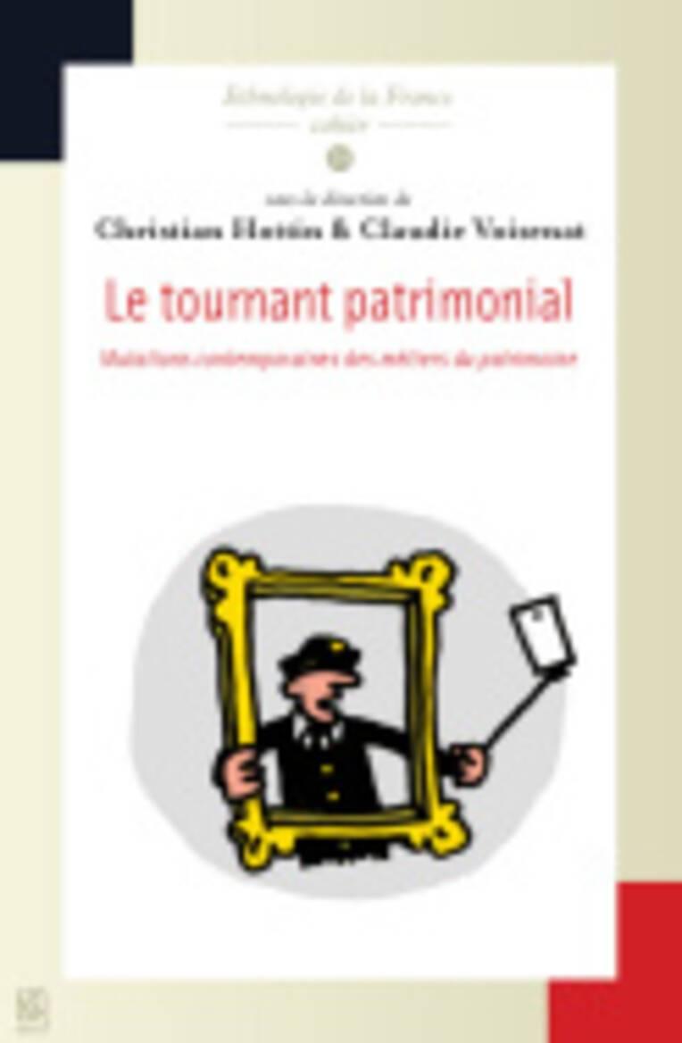 Le tournant patrimonial. Mutations contemporaines des métiers du patrimoine.