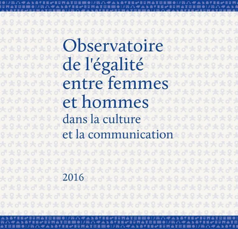 Observatoire 2016 de l'égalité entre femmes et hommes dans la culture et la communication