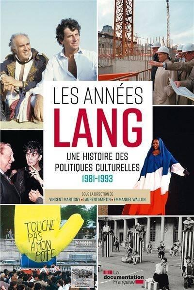 Les années Lang, une histoire des politiques culturelles (1981-1993)