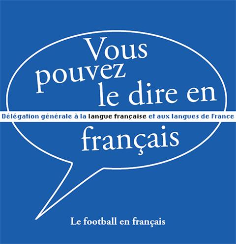 Vous pouvez le dire en français : football