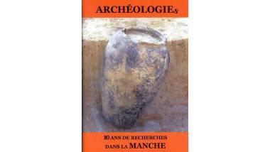Couverture d'Archéologies, 10 ans de recherches dans la Manche