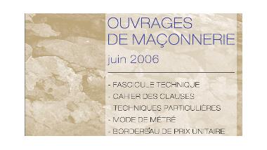 Ouvrages de maçonnerie - Juin 2006 - Fascicule technique, Cahier des clauses techniques particulières, Bordereau de prix unitaire, Mode de métré