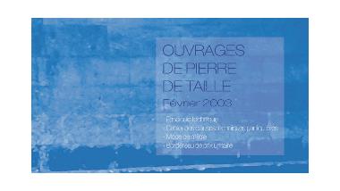 Ouvrages de pierre de taille - Février 2003 - Fascicule technique, Cahier des clauses techniques particulières, Bordereau de prix unitaire, Mode de métré